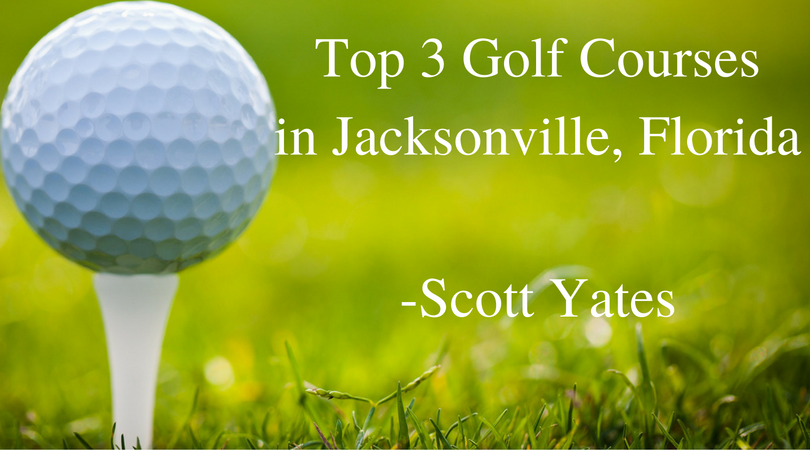 Scott Yates Florida - Top 3 Golf Courses in Jacksonville, Florida