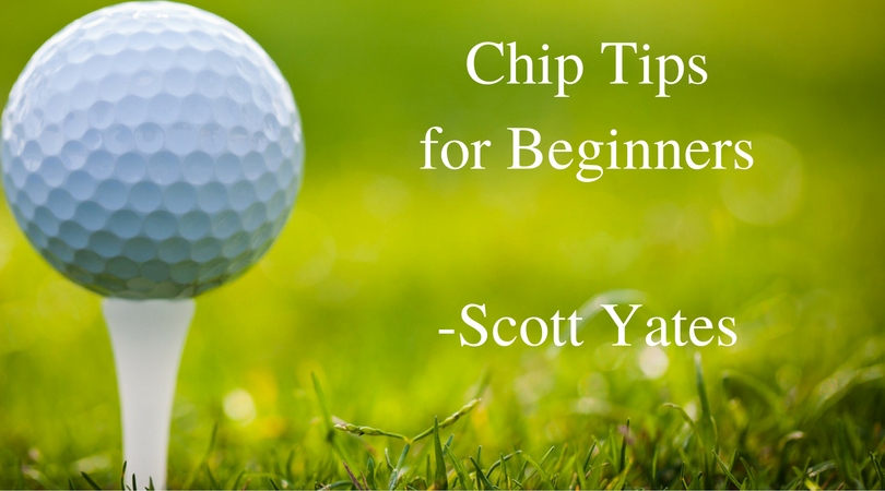 Scott Yates Florida - Chip Tips for Beginners
