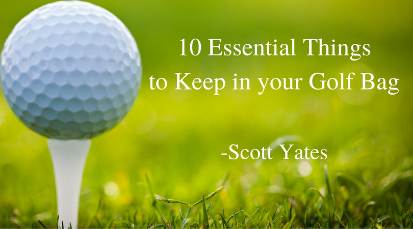 Scott Yates Florida - 10 Essential Things to Keep in your Golf Bag