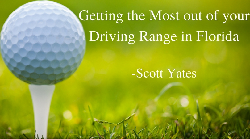 getting-the-most-out-of-your-driving-range-in-florida-scott-yates