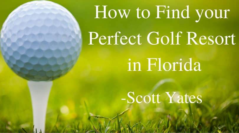 how-to-find-your-perfect-golf-resort-in-florida-scott-yates